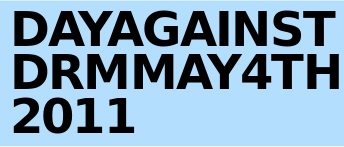 """May 4th, 2011: Day Against DRM"""